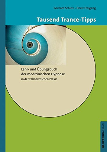 Tausend Trance-Tipps: Lehr- und Übungsbuch der medizinischen Hypnose in der zahnärztlichen Praxis