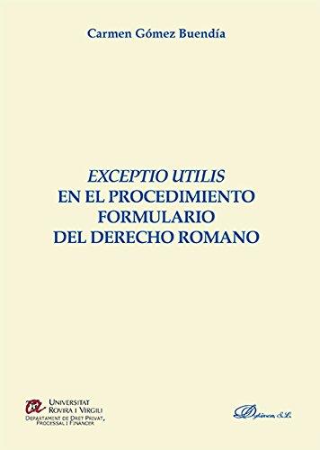 Descargar Libro Exceptio Utilis En El Procedimiento Formulario Del Derecho Romano Carmen Gómez Buendía