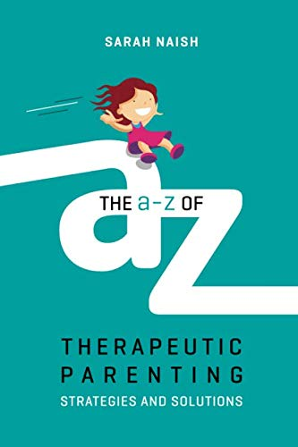 The A-Z of Therapeutic Parenting (Therapeutic Parenting Books) by Jessica Kingsley Publishers