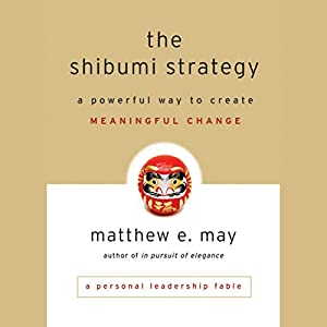 The Shibumi Strategy: A Powerful Way to Create Meaningful Change Hörbuch