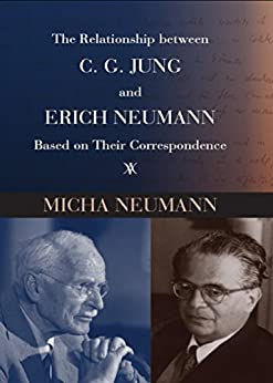 The Relationship between C. G. Jung and Erich Neumann Based on Their Correspondence by [Neumann, Micha]