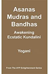 Asanas, Mudras & Bandhas - Awakening Ecstatic Kundalini (AYP Enlightenment Series Book 4) Kindle Edition