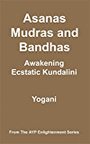 Asanas, Mudras & Bandhas - Awakening Ecstatic Kundalini (AYP Enlightenment Series Book 4) (English Edition)