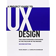 A Project Guide to UX Design: For user experience designers in the field or in the making (2nd Edition)