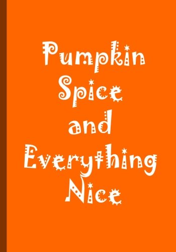 Pumpkin Spice and Everything Nice - Orange Journal / Notebook / Lined Pages