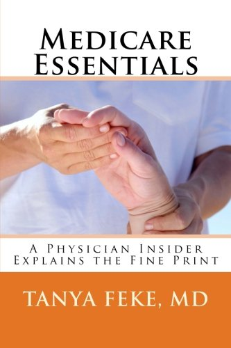 Medicare Essentials: A Physician Insider Explains the Fine Print by CreateSpace Independent Publishing Platform