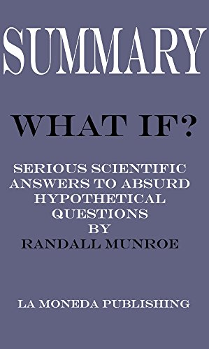 Summary of What If?: Serious Scientific Answers to Absurd Hypothetical Questions by Randall Munroe