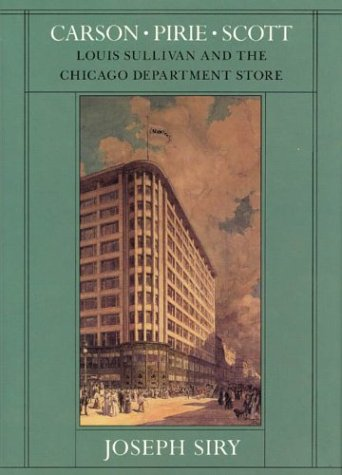 Carson Pirie Scott: Louis Sullivan and the Chicago Department Store (Chicago Architecture and Urbanism) from University Of Chicago Press