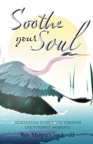 Soothe Your Soul: Meditations to Help You through Life's Painful Moments (Soothe Soul The)
