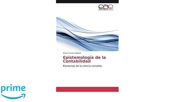 Epistemología de la Contabilidad: Elementos de la ciencia contable: Amazon.es: Arturo Torres Gallardo: Libros