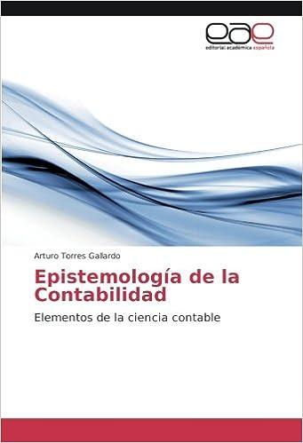 Epistemología de la Contabilidad: Elementos de la ciencia contable (Spanish Edition): Arturo Torres Gallardo: 9786202102346: Amazon.com: Books