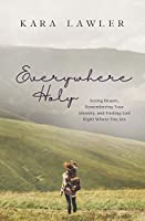 Everywhere Holy: Seeing Beauty, Remembering Your Identity, and Finding God Right Where You Are