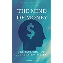 The Mind Of Money: The Blueprint Of Accumulating Wealth