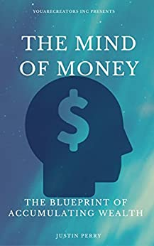 The Mind Of Money: The Blueprint Of Accumulating Wealth by [Perry, Justin, Shinn, Florence, Wattles, Wallace, Brown, Henry, Murphy, Joesph]