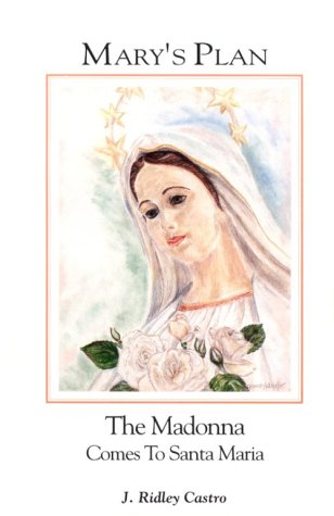 Mary's Plan: The Madonna Comes to Santa Maria Queenship Publishing Co