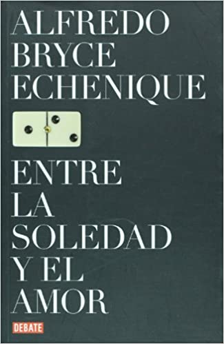 Entre la soledad y el amor (Spanish Edition): Alfredo Bryce Echenique, DEBATE: 9789871117307: Amazon.com: Books