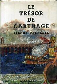 Le Trésor De Carthage par Pierre Debresse
