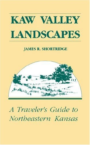 Kaw Valley Landscapes: A Traveler's Guide to Northeastern Kansas