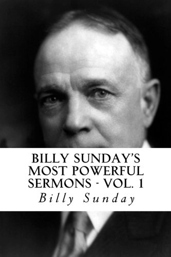 [Free] Billy Sunday's Most Powerful Sermons (Volume 1)<br />Z.I.P