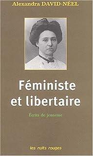 Féministe et libertaire : écrits de jeunesse, David-Néel, Alexandra