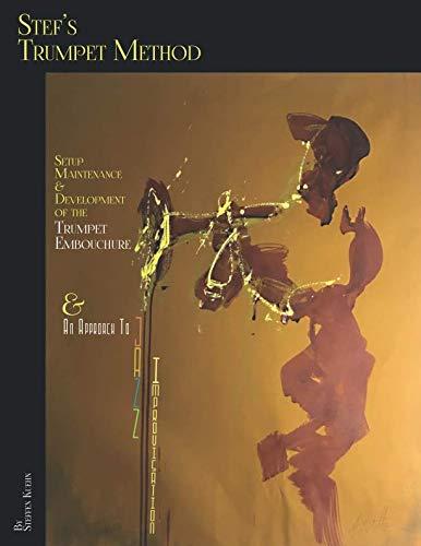 Stef's Trumpet Method: Setup, Maintenance & Development of the Trumpet Embouchure & an Approach to Jazz Improvisation ()