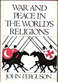 War and Peace in the World's Religions, John Ferguson, 019520073X