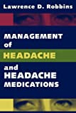 Management of Headache and Headache Medications, Robbins, Lawrence D., 1468401971