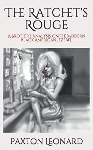 The Ratchet's Rouge: A Brother's Analysis On The Modern Black American - De Rouge