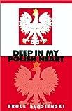 Deep in My Polish Heart, Bruce E. Slasienski, 193139105X