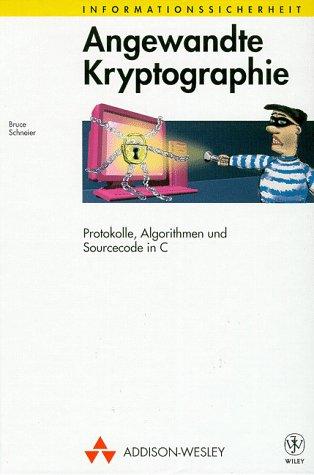 Angewandte Kryptographie Protokolle, Algorithmen und Sourcecode in C (Informationssicherheit)