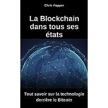 La Blockchain dans tous ses états : Tout savoir sur la technologie derrière le Bitcoin (French Edition)