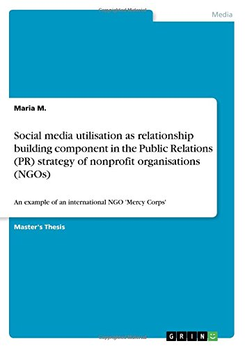 Download Social Media Utilisation as Relationship Building Component in the Public Relations (Pr) Strategy of Nonprofit Organisations (Ngos) PDF
