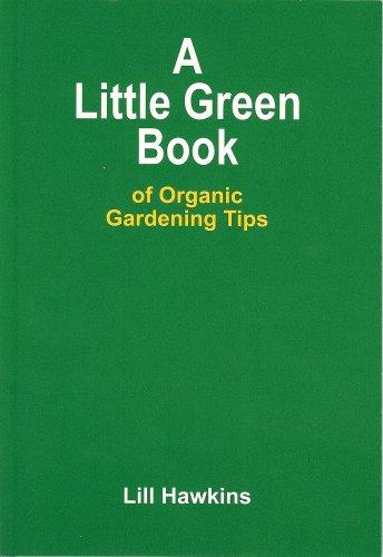 LITTLE GREEN BOOK OF ORGANIC GARDENING TIPS, A
