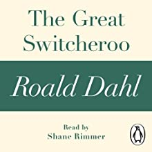 The Great Switcheroo: A Roald Dahl Short Story Audiobook by Roald Dahl Narrated by Shane Rimmer