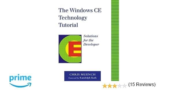The windows ce technology tutorial windows powered solutions for the windows ce technology tutorial windows powered solutions for the developer chris muench 0785342616422 amazon books publicscrutiny Choice Image