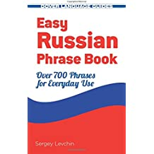 Easy Russian Phrase Book NEW EDITION: Over 700 Phrases for Everyday Use (Dover Books on Language)