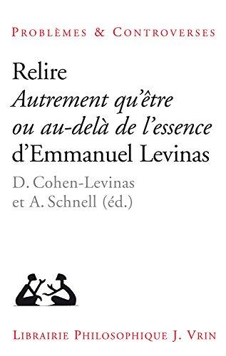 Relire Autrement Qu'etre Ou Au-Dela de L'Essence (Problemes & Controverses) (French Edition)
