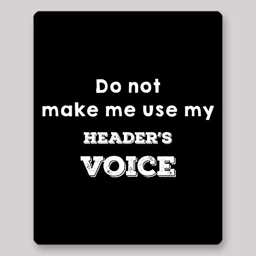 Header Gift - Dont Make Me Use My HEADER'S Voice Sarcastic Funny Birthday Christmas Valentine Anniversary Gift for Him Her Professional Gifts for HEADERS Mouse pad (Mousepad) by HOM ()