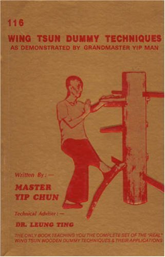 116 Wing Tsun Dummy Techniques as Demonstrated by Grandmaster Yip Man by Yip Chun (1990) Paperback