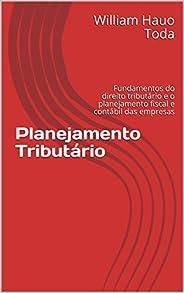 Planejamento Tributário: Fundamentos do direito tributário e o planejamento fiscal e contábil das empresas