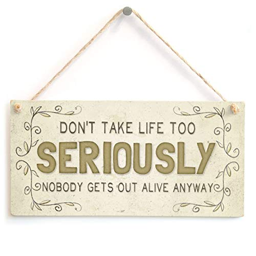 in the Ivy Don't Take Life Too Seriously Nobody Get's Out Alive Anyway Door Sign Hainging Plaque Home Accessory Wooden Gift (Don T Get Too Close To Me)