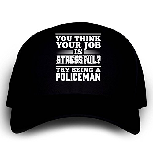 [Think Your Job Is Stressful? Try Being A Policeman - Cap] (Cheap Police Hats)