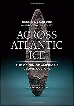 Book Across Atlantic Ice: The Origin of America's Clovis Culture by Dennis J. Stanford (2013-06-03)