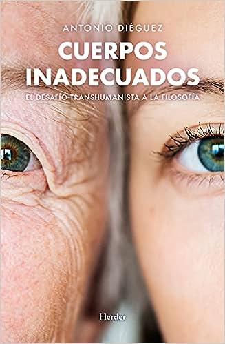 Cuerpos inadecuados; El Desafío transhumanista A La Filosofía: Amazon.es:  Diéguez, Antonio: Libros