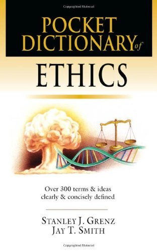 Pocket Dictionary of Ethics: Over 300 Terms & Ideas Clearly & Concisely Defined (The IVP Pocket Reference Series) (Pocket Digital 300)
