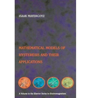 [(Mathematical Models of Hysteresis and Their Applications )] [Author: Issak D. Mayergoyz] [Oct-2003]