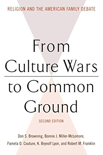 Cover of From Culture Wars to Common Ground, Second Edition: Religion and the American Family Debate (Family, Religion, and Culture)