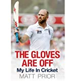 The Gloves are Off: My Life in Cricket (Hardback) - Common