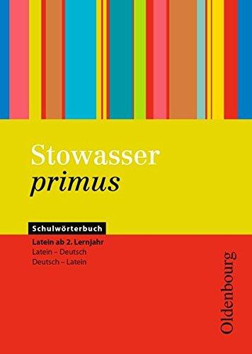 Stowasser primus: Schulwörterbuch ab 2. Lernjahr: Latein-Deutsch/Deutsch-Latein (Latein) Gebundenes Buch – 1. Mai 2010 Dr. Fritz Losek Sigrid Bohrmann Regina Bokelmann Matthias Epping