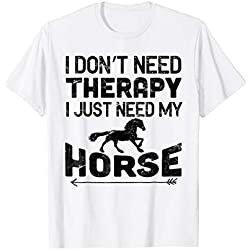 Horse Shirt I don't Need Therapy I Just Need My Horse SDA